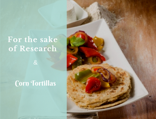 For the Sake of Research and Corn Tortillas